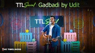 TTL Social | Gadbadi: Music Video | Udit | The Timeliners