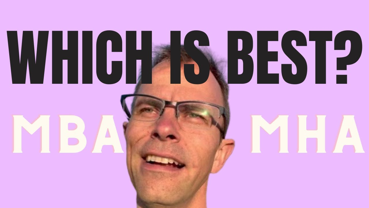 What Is Better?: An MBA Or MHA? (Master's of Business Admin vs. Master's of Health Administration).