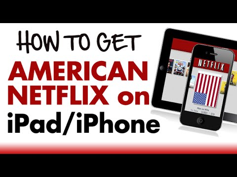 How to Watch American US Netflix on iPad iPhone in Canada & UK