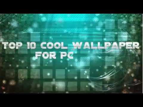 Top 10 cool wallpaper for your pc