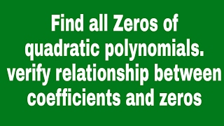 Find zeros of quadratic polynomials and verify the relationship with coefficients ll cbse class 10