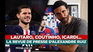Lautaro, Coutinho, Icardi… La revue de presse d'Alexandre Ruiz