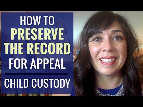 Preserving the Record for Appeal | Child Custody Court