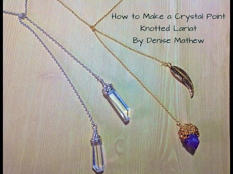 How to Make a Crystal Point Knotted Lariat Necklace by Denise Mathew