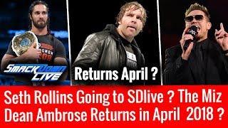 Dean Ambrose Returns April 2018 ? Seth Rollins On Smackdown Live ? The Miz Vs Daniel Bryan Confirm ?