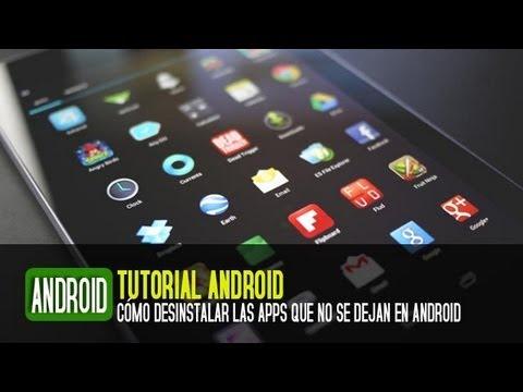Cómo desinstalar o borrar aplicaciones en Android (Las que no se dejan)