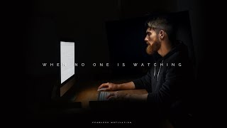 When No One Is Watching - That Is When It Really Counts!
