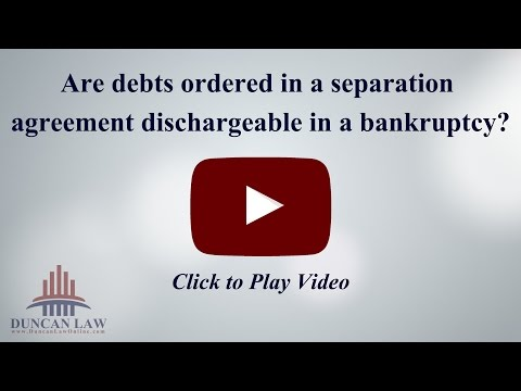 Are Debts Ordered In A Separation Agreement Dischargeable in Bankruptcy?