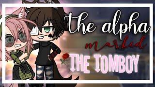 The alpha marked the tomboy || GLMM || GACHA life mini movie ||
