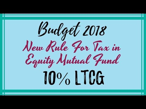 Budget 2018 New changes in tax for Mutual fund|| Long term capital gain tax 10%