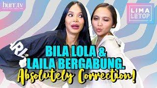 Bila Lola & Laila Bergabung, Absolutely Correction!   LimaLeTop!
