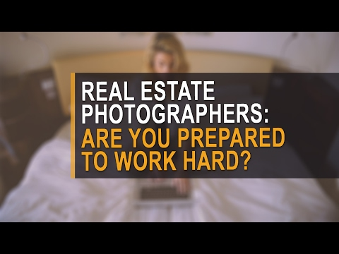 Real estate photographers: be prepared to work hard