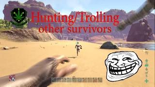 Hunting/trolling & Raiding Other Survivors On Ark