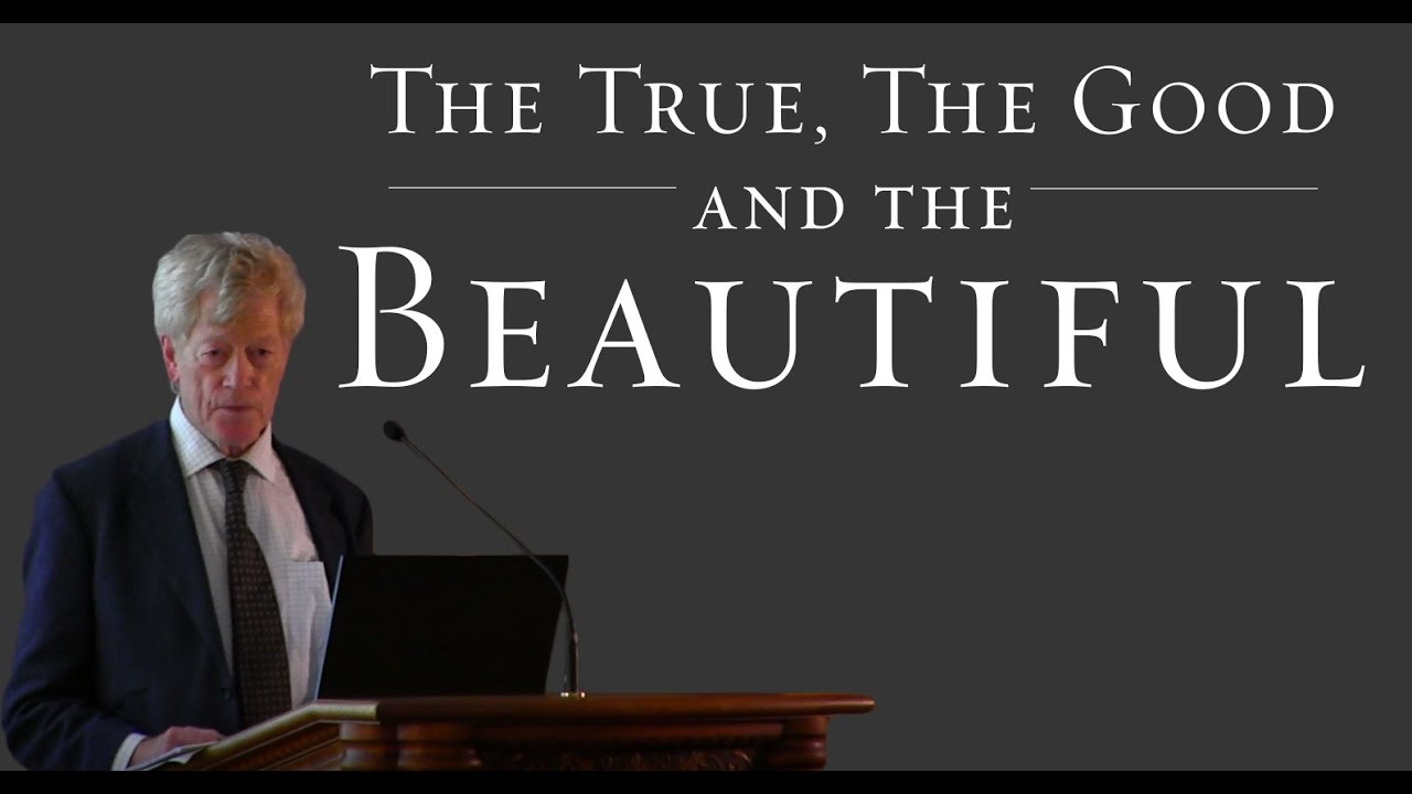 Roger Scruton - The True, the Good and the Beautiful