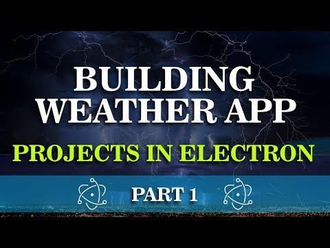 Learn How to Build Weather App | Projects in Electron | Part 1 | Eduonix