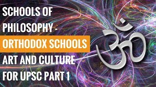 Schools of Philosophy - Orthodox Schools - Art and Culture for UPSC Part 1