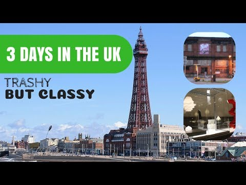 3 Days in the UK - Trashy but Classy Manchester & Blackpool
