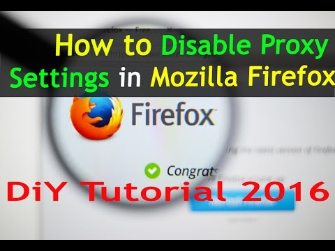 How to Disable Proxy Settings in Mozilla Firefox .Latest Version of 2016