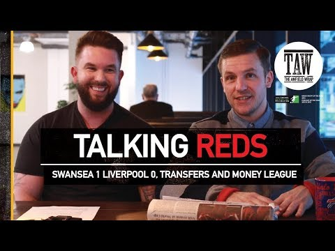 Talking Reds: Swansea City 1 Liverpool 0, Transfers And Money League