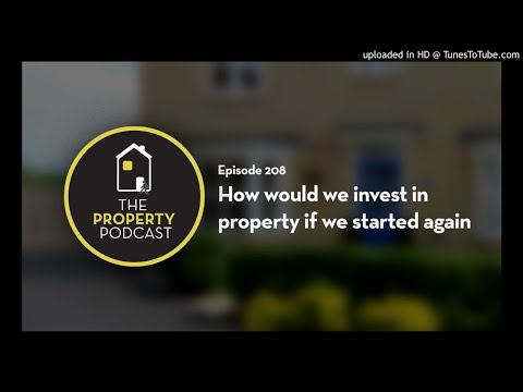 TPP208 How would we invest in property if we started again