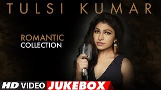 Top 15 - Romantic Compilation Of Tulsi Kumar Songs | Video Jukebox | Most Romantic Love Songs