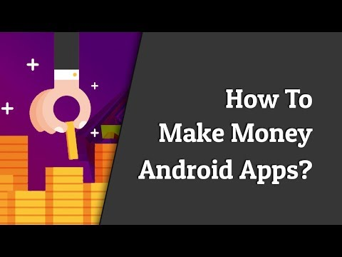 How To Make Money From Android Apps? Top Ways Of Monetizing Your Android App
