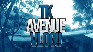 TK AVENUE VLOG!! | Vlog #2