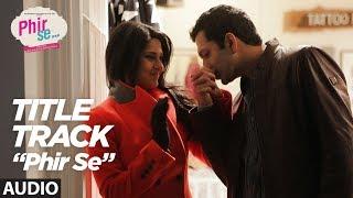 PHIR SE(Title Track)  Full Audio Song   Kunal Kohli  Jennifer Winget  Nikhil D
