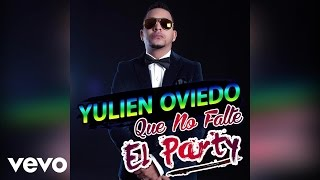 Yulien Oviedo - Que No Falte El Party (Audio)
