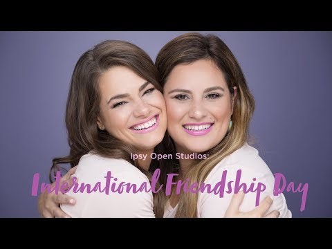 International Friendship Day feat. Bethany Kibbe and Tara Michelle   ipsy Open Studios Presents