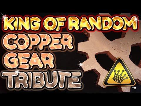 King Of Random Copper Gear Casting Tribute by VegOilGuy