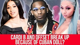 Cardi B and Offset broke up because of Cuban Doll?