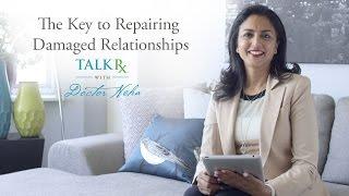 The Key to Repairing Damaged Relationships