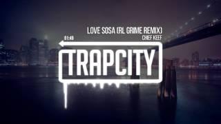 Chief Keef  Love Sosa Rl Grime Remix