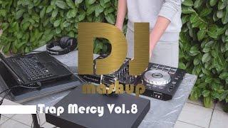 DJ Mashup - Trap Mercy Vol.8 (Mix in Video)