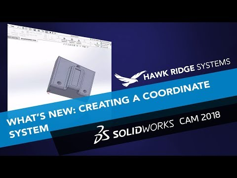 What's New SOLIDWORKS CAM 2018: Creating a Coordinate System