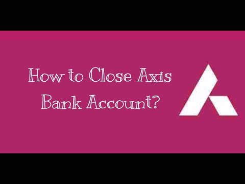 How to Close Axis Bank Account?