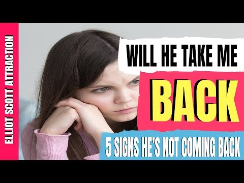 Will He Take Me Back: 5 Signs He Isn't Coming Back And That You Should Move On. Is He Coming Back?