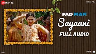 Sayaani - Full Audio | Padman | Akshay Kumar, Radhika Apte & Sonam Kapoor | Amit Trivedi