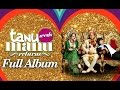 Tanu Weds Manu Returns Audio Full Songs Kangana Ranaut R Mad