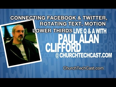 Connecting Facebook & Twitter, Rotating Text, motion lower thirds, and more | ChurchTechCast com Q a