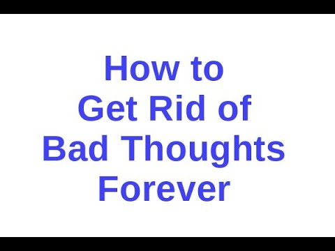 How to Get Rid of Bad Thoughts Forever