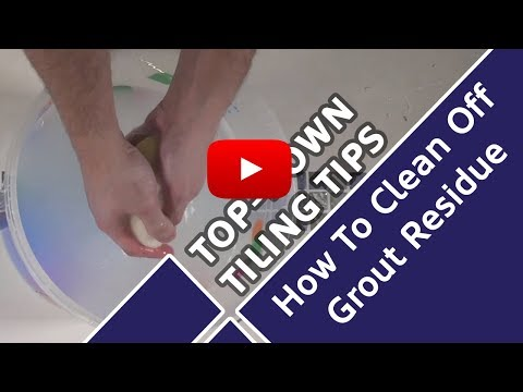 How To Clean Off Grout Residue - Top Down Tiling Tips - Tile Mountain