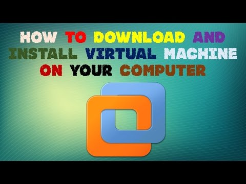 HOW TO DOWNLOAD AND INSTALL VIRTUAL MACHINE ON YOUR COMPUTER