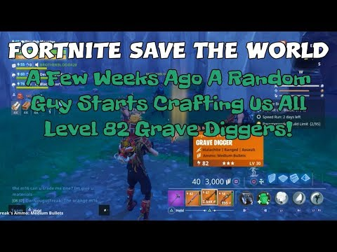20) Fortnite Save The World A Few Weeks Ago A Random Guy Starts Crafting Us Level 82 Grave Diggers!