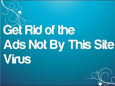 Ads Not By This Site Virus Remover | How To Get Rid Of The Ads Fast