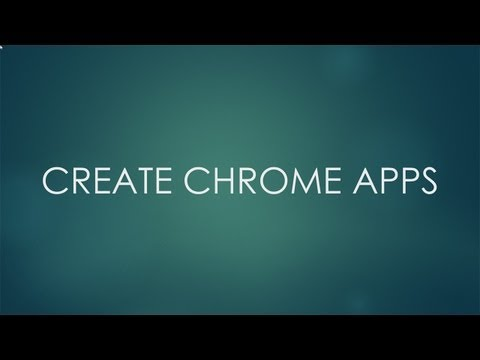 How to Create Chrome Apps - Video Tutorial