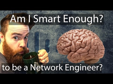 Am I Smart Enough to Be a Network Engineer? - CCNA | CCNP Study