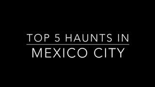 Download Top 5 Haunts In Mexico City Video