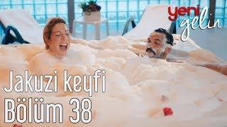 Download Yeni Gelin 38. Bölüm - Jakuzi Keyfi Video
